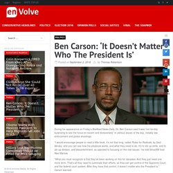 Ben Carson: 'It Doesn't Matter Who The President Is'