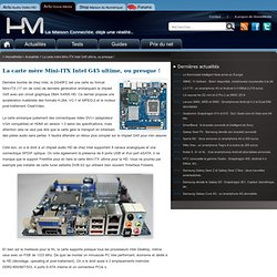 La carte mère Mini-ITX Intel G45 ultime, ou presque !