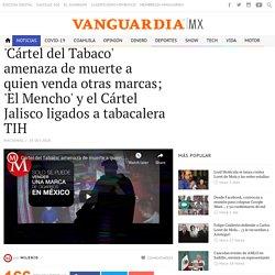 'Cártel del Tabaco' amenaza de muerte a quien venda otras marcas; 'El