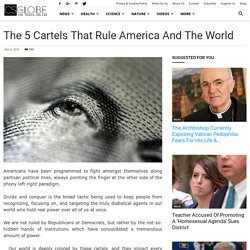 The 5 Cartels that Rule America and the World