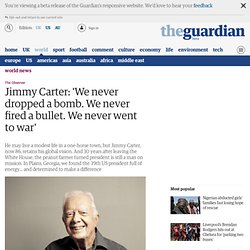 Jimmy Carter: 'We never dropped a bomb. We never fired a bullet. We never went to war' | World news | The Observer