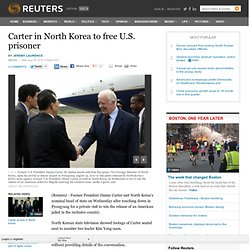 Carter in N.Korea to free U.S. prisoner: reports