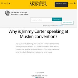 Why is Jimmy Carter speaking at Muslim convention? - CSMonitor.com