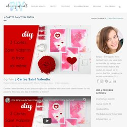 3 Cartes Saint Valentin à faire soi-même - DIY par Alice Gerfault