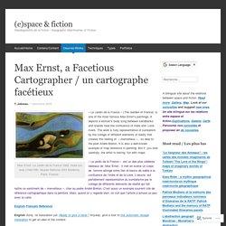 Max Ernst, a Facetious Cartographer / un cartographe facétieux