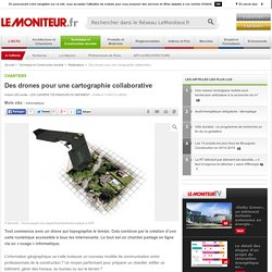 Des drones pour une cartographie collaborative - Chantiers