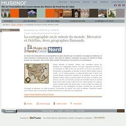 La cartographie ou le miroir du monde. Mercator et Ortélius, deux géographes flamands. / Actualités