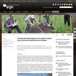 Cartographie géologique et inventaire minier : trois nouveaux programmes en Afrique
