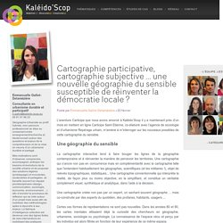 Cartographie participative, cartographie subjective ... une nouvelle géographie du sensible susceptible de réinventer la démocratie locale ?
