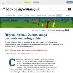 Nègres, Noirs... Du bon usage des mots en cartographie, par Peggy Pierrot & Philippe Rekacewicz (Les blogs du Diplo, 17 mai 2007)