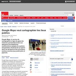 Google Maps veut cartographier les lieux publics