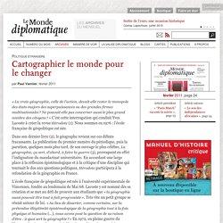 Cartographier le monde pour le changer, par Paul Vannier (Le Monde diplomatique, février 2011)