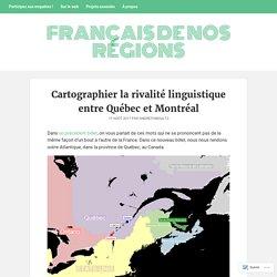 Cartographier la rivalité linguistique entre Québec et Montréal – Français de nos régions