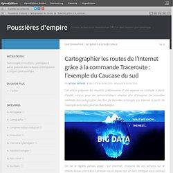 Cartographier les routes de l'Internet grâce à la commande Traceroute : l'exemple du Caucase du sud – Poussières d'empire