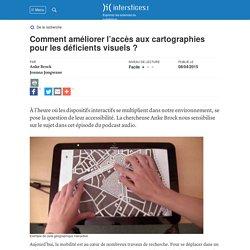 Comment améliorer l'accès aux cartographies pour les déficients visuels ?, A. Brock - Interstices, 2015