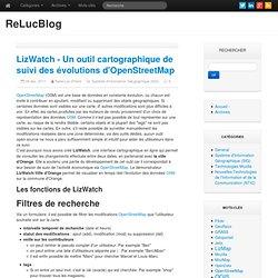 LizWatch - Un outil cartographique de suivi des évolutions d'OpenStreetMap - ReLucBlog