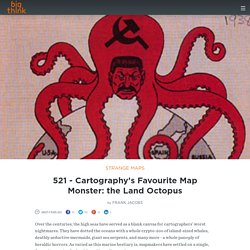 521 - Cartography's Favourite Map Monster: the Land Octopus | Strange Maps