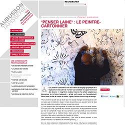 """""""Penser laine"""" : le peintre-cartonnier - La tapisserie - Aubusson Tapisserie - Cité internationale de la tapisserie et de l'art tissé, à Aubusson"""