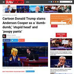 Cartoon Donald Trump slams Anderson Cooper as a 'dumb-dumb,' 'stupid head' and 'poopy pants'