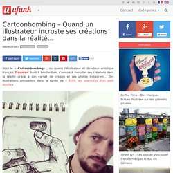 Cartoonbombing – Quand un illustrateur incruste ses créations dans la réalité…