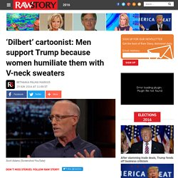 'Dilbert' cartoonist: Men support Trump because women humiliate them with V-neck sweaters