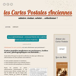 La cartophilie : collection de Cartes Postales (2ème partie)