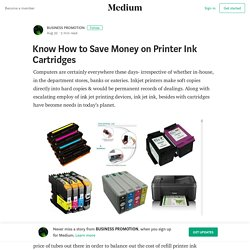 Know How to Save Money on Printer Ink Cartridges – BUSINESS PROMOTION