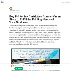 Buy Printer Ink Cartridges from an Online Store to Fulfill the Printing Needs of Your Business