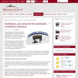 Marruecos Digital Casablanca, a la cabeza de las metrópolis económicas africanas - Marruecos Digital