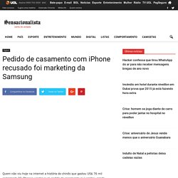 Pedido de casamento com iPhone recusado foi marketing da Samsung