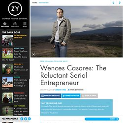 Wences Casares: The Reluctant Serial Entrepreneur