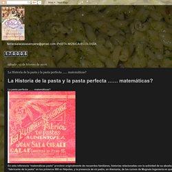 FERRAN SALA CASASAMPERE: La Historia de la pasta y la pasta perfecta …… matemáticas?