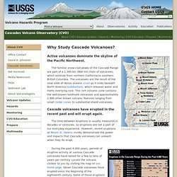 Cascades Volcano Observatory Why Study Cascade Volcanoes?