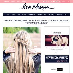 "...love Maegan: * Partial French Braid & Cascading Hair Tutorial *also known as the ""Waterfall Braid"" Fashion+Home+Lifestyle"