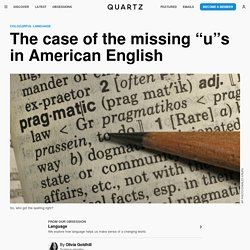 """The case of the missing """"u""""s in American English click 2x"""