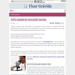 TESTE CASEIRO DE OVULAÇÃO (SALIVA)