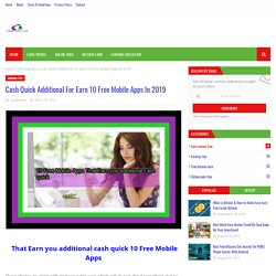 Cash Quick Additional For Earn 10 Free Mobile Apps In 2019