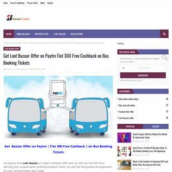 Get Loot Bazaar Offer on Paytm Flat 300 Free Cashback on Bus Booking Tickets