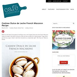 Cafe Johnsonia: Cashew Dulce de Leche French Macaron Recipe