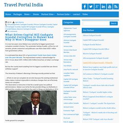 What Drives Capital Hill Cashgate Scandal Corruption In Malawi And Why It Won't Disappear Soon ~ Travel Portal India