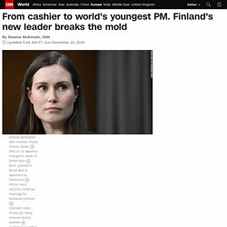 From cashier to world's youngest PM. Finland's new leader breaks the mold