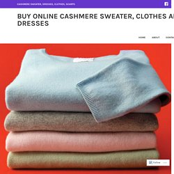 Tip to find Great Ladies Cashmere Sweaters – Buy Online Cashmere Sweater, Clothes and Dresses