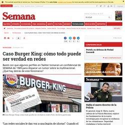 Caso Burger King: cómo todo puede ser verdad en redes