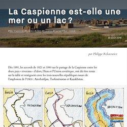 La Caspienne est-elle une mer ou un lac ? - Philippe Rekacewicz