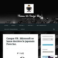 Casque VR : Microsoft se lance derrière le japonais Fove Inc. – Thomas W. Design' blog
