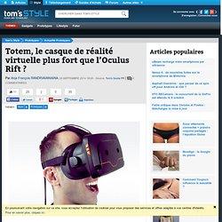 Totem, le casque de réalité virtuelle plus fort que l'Oculus Rift ?