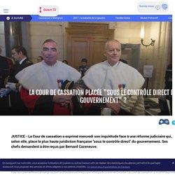 """La Cour de cassation placée """"sous le contrôle direct du gouvernement"""" ? - LCI"""
