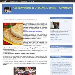 « Cassaves ou Kassav', les galettes de manioc et autre féroce…. »
