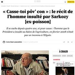 «Casse-toi pôv' con»: le récit de l'homme insulté par Sarkozy [ex-poisson] - 1 avril 2013