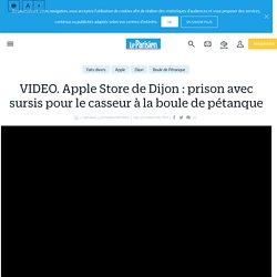 VIDEO. Apple Store de Dijon : prison avec sursis pour le casseur à la boule de pétanque - le Parisien